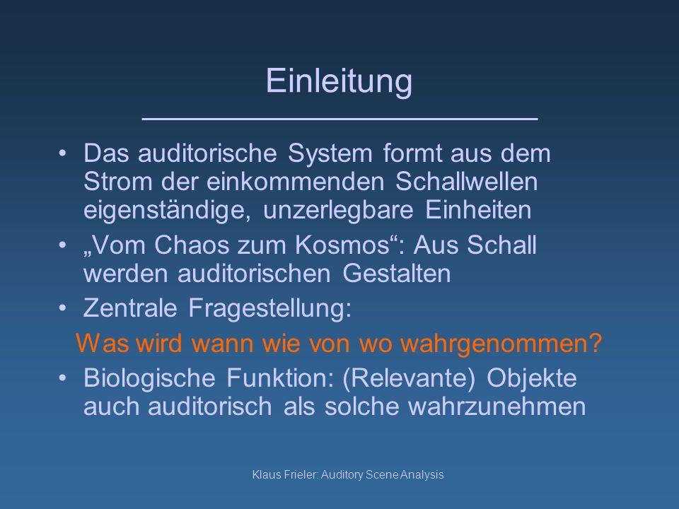 Klaus Frieler: Auditory Scene Analysis Harmonizität Viele natürliche Schallquellen (auch Sprache) haben (näherungsweise) ein periodisches Spektrum mit Frequenzmaxima in ganzzahligen Abstand Bildung eines internen Erwartungschema für derlei Klänge ermöglicht Identifizierung von Schallquellen Klänge mit harmonischen Teiltönen führen zu eindeutiger Tonwahrnehmung, inharmonische Spektra zu mehrdeutigen