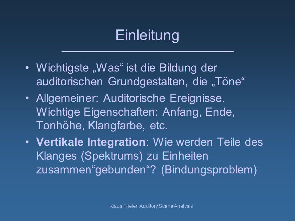 Klaus Frieler: Auditory Scene Analysis Einleitung Wichtigste Was ist die Bildung der auditorischen Grundgestalten, die Töne Allgemeiner: Auditorische Ereignisse.