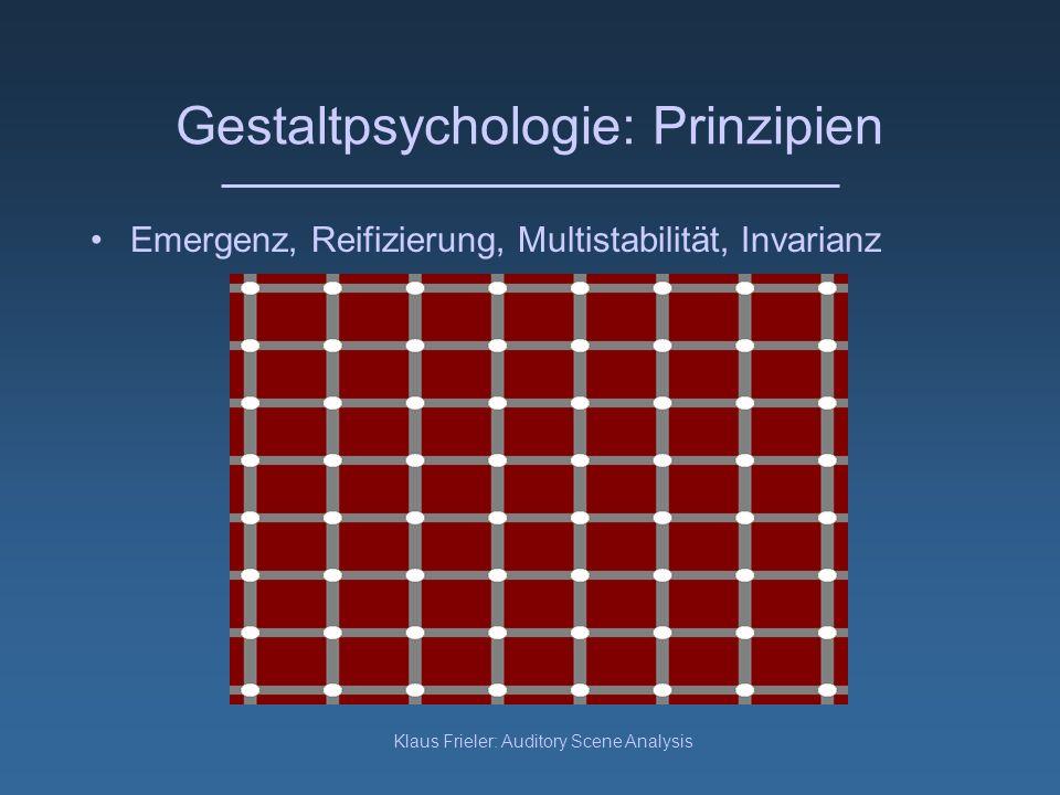 Klaus Frieler: Auditory Scene Analysis Gestaltpsychologie: Prinzipien Emergenz, Reifizierung, Multistabilität, Invarianz