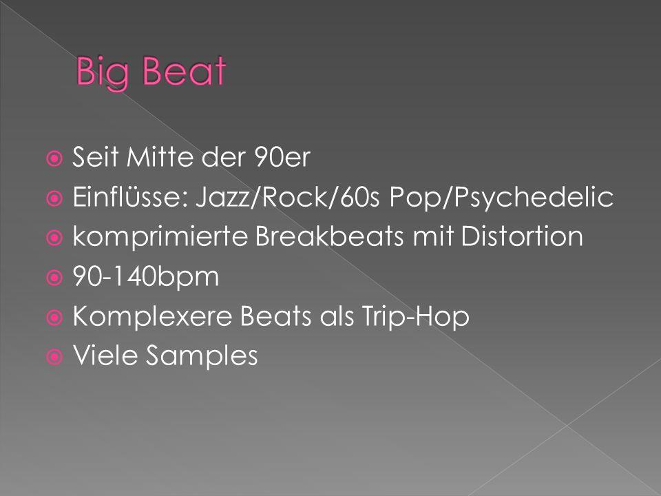 Seit Mitte der 90er Einflüsse: Jazz/Rock/60s Pop/Psychedelic komprimierte Breakbeats mit Distortion 90-140bpm Komplexere Beats als Trip-Hop Viele Samples
