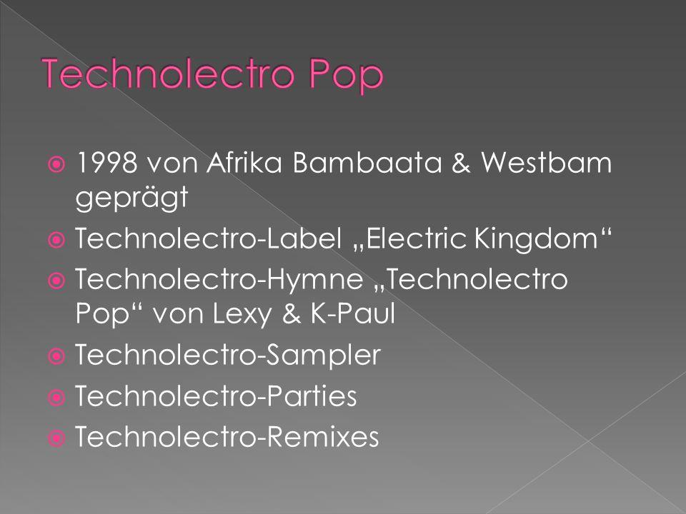 1998 von Afrika Bambaata & Westbam geprägt Technolectro-Label Electric Kingdom Technolectro-Hymne Technolectro Pop von Lexy & K-Paul Technolectro-Sampler Technolectro-Parties Technolectro-Remixes
