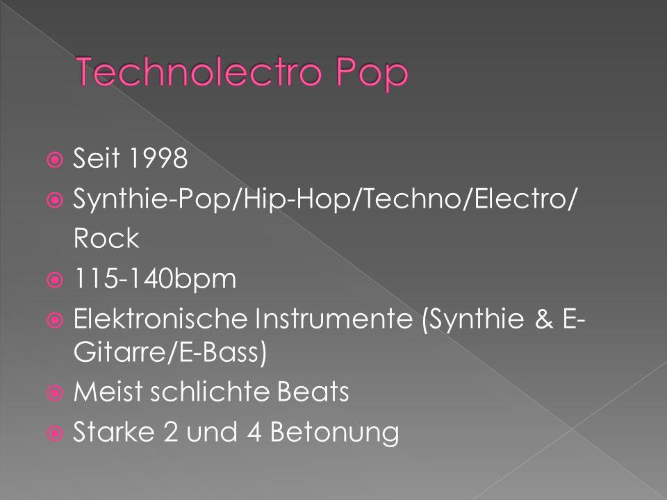 Seit 1998 Synthie-Pop/Hip-Hop/Techno/Electro/ Rock 115-140bpm Elektronische Instrumente (Synthie & E- Gitarre/E-Bass) Meist schlichte Beats Starke 2 und 4 Betonung