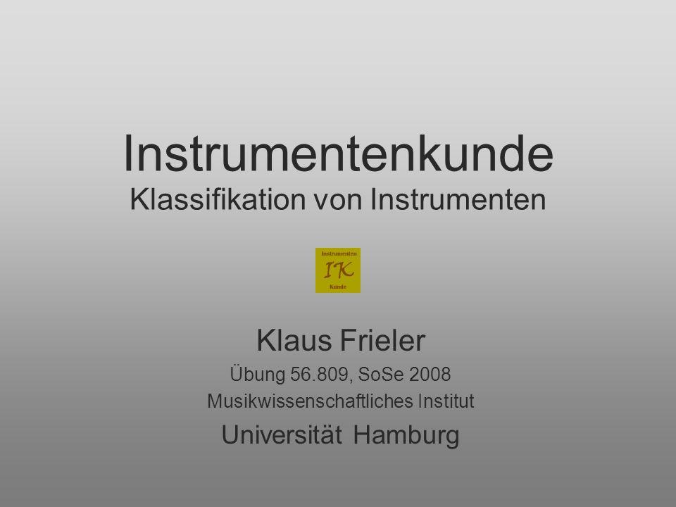 Instrumentenkunde Klassifikation von Instrumenten Klaus Frieler Übung 56.809, SoSe 2008 Musikwissenschaftliches Institut Universität Hamburg