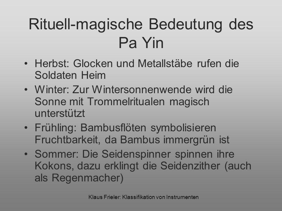Klaus Frieler: Klassifikation von Instrumenten Rituell-magische Bedeutung des Pa Yin Herbst: Glocken und Metallstäbe rufen die Soldaten Heim Winter: Z