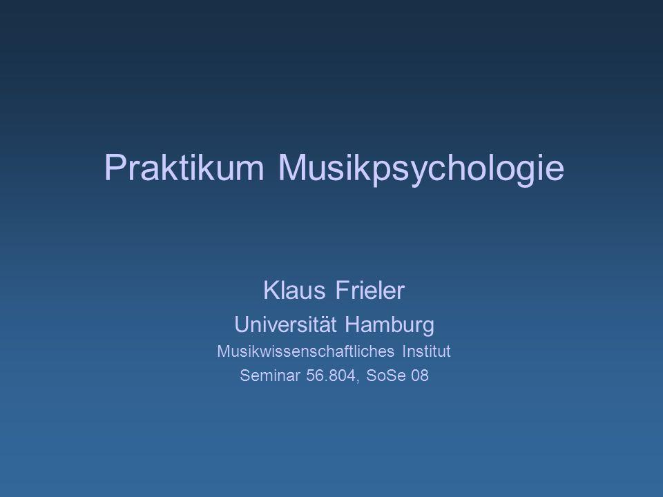 Praktikum Musikpsychologie Klaus Frieler Universität Hamburg Musikwissenschaftliches Institut Seminar 56.804, SoSe 08