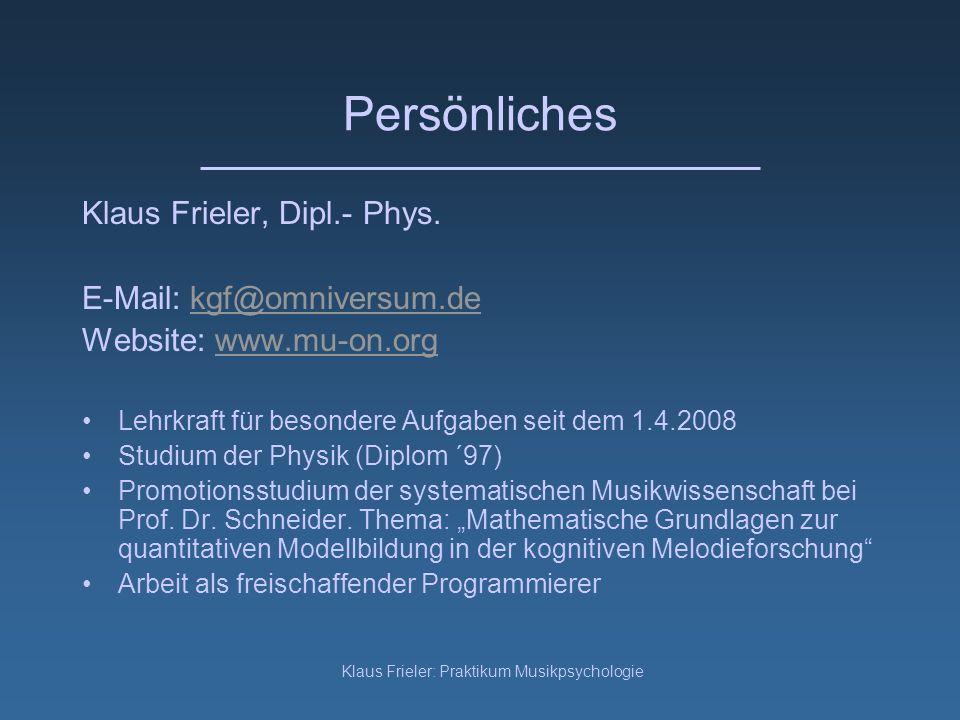 Klaus Frieler: Praktikum Musikpsychologie Persönliches Klaus Frieler, Dipl.- Phys. E-Mail: kgf@omniversum.dekgf@omniversum.de Website: www.mu-on.orgww