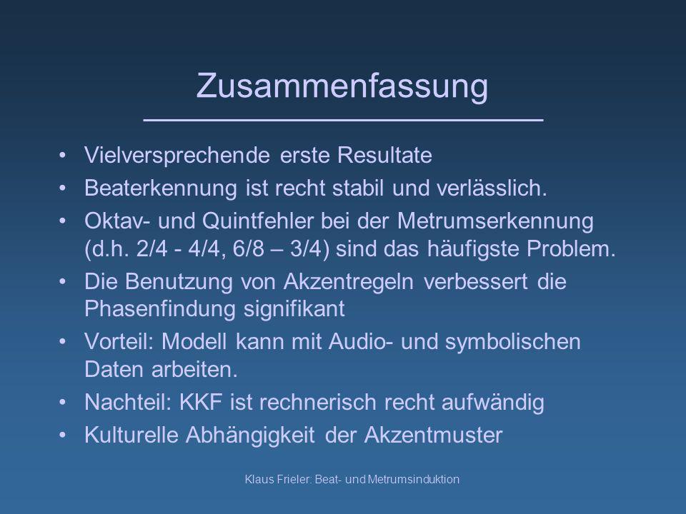 Klaus Frieler: Beat- und Metrumsinduktion Zusammenfassung Vielversprechende erste Resultate Beaterkennung ist recht stabil und verlässlich.