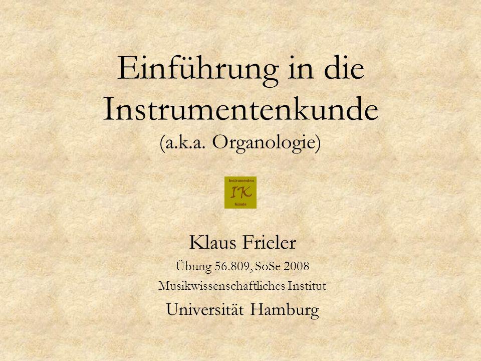 Einführung in die Instrumentenkunde (a.k.a. Organologie) Klaus Frieler Übung 56.809, SoSe 2008 Musikwissenschaftliches Institut Universität Hamburg