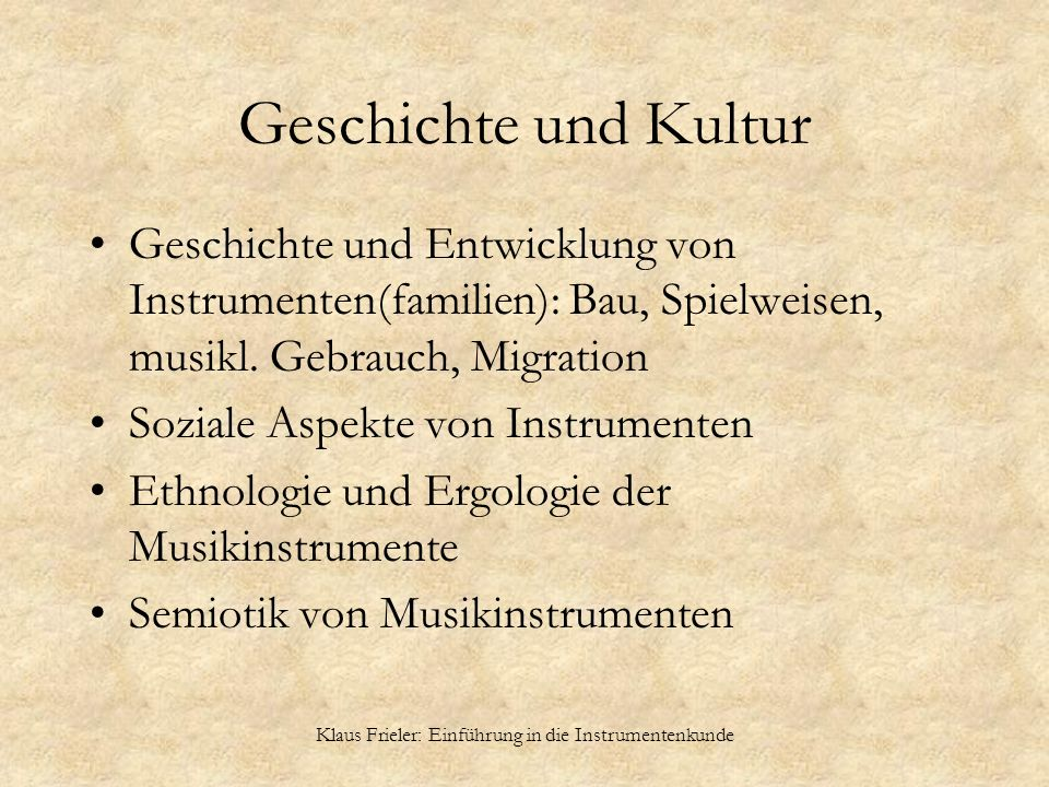 Klaus Frieler: Einführung in die Instrumentenkunde Geschichte und Kultur Geschichte und Entwicklung von Instrumenten(familien): Bau, Spielweisen, musi