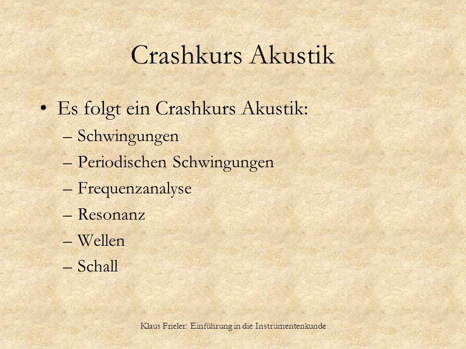 Klaus Frieler: Einführung in die Instrumentenkunde Crashkurs Akustik Es folgt ein Crashkurs Akustik: –Schwingungen –Periodischen Schwingungen –Frequen