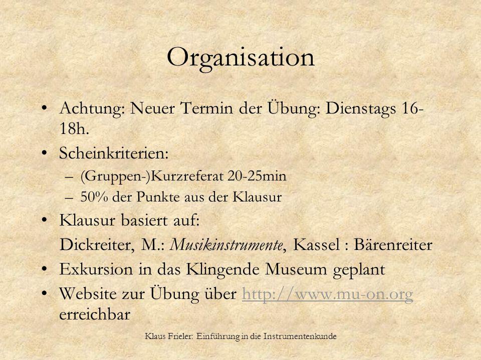 Klaus Frieler: Einführung in die Instrumentenkunde Organisation Achtung: Neuer Termin der Übung: Dienstags 16- 18h. Scheinkriterien: –(Gruppen-)Kurzre