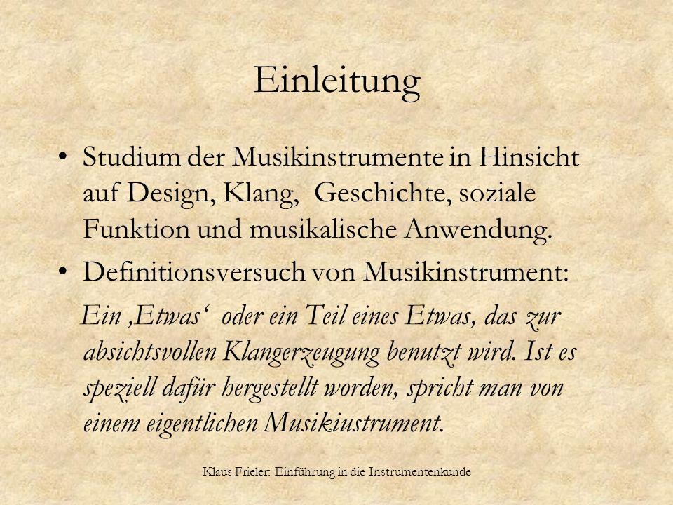 Klaus Frieler: Einführung in die Instrumentenkunde Einleitung Studium der Musikinstrumente in Hinsicht auf Design, Klang, Geschichte, soziale Funktion