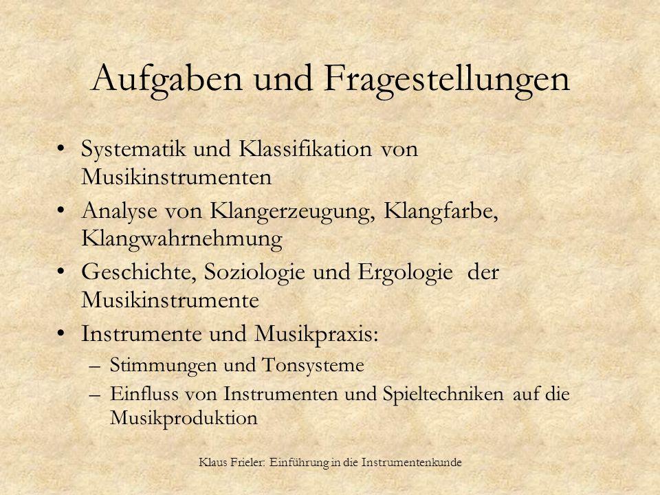 Klaus Frieler: Einführung in die Instrumentenkunde Aufgaben und Fragestellungen Systematik und Klassifikation von Musikinstrumenten Analyse von Klange