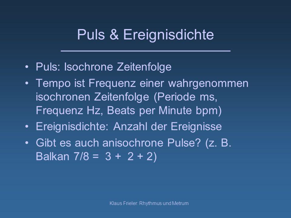 Klaus Frieler: Rhythmus und Metrum Puls & Ereignisdichte Puls: Isochrone Zeitenfolge Tempo ist Frequenz einer wahrgenommen isochronen Zeitenfolge (Per