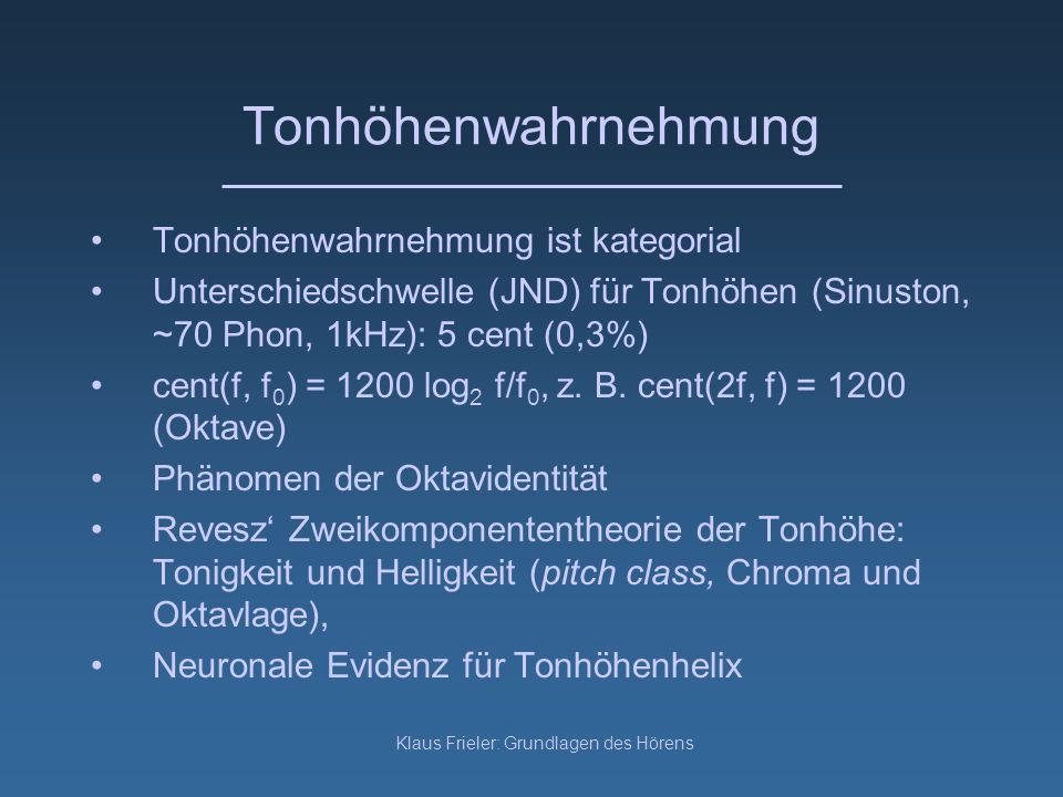 Klaus Frieler: Grundlagen des Hörens Tonhöhenwahrnehmung Tonhöhenwahrnehmung ist kategorial Unterschiedschwelle (JND) für Tonhöhen (Sinuston, ~70 Phon