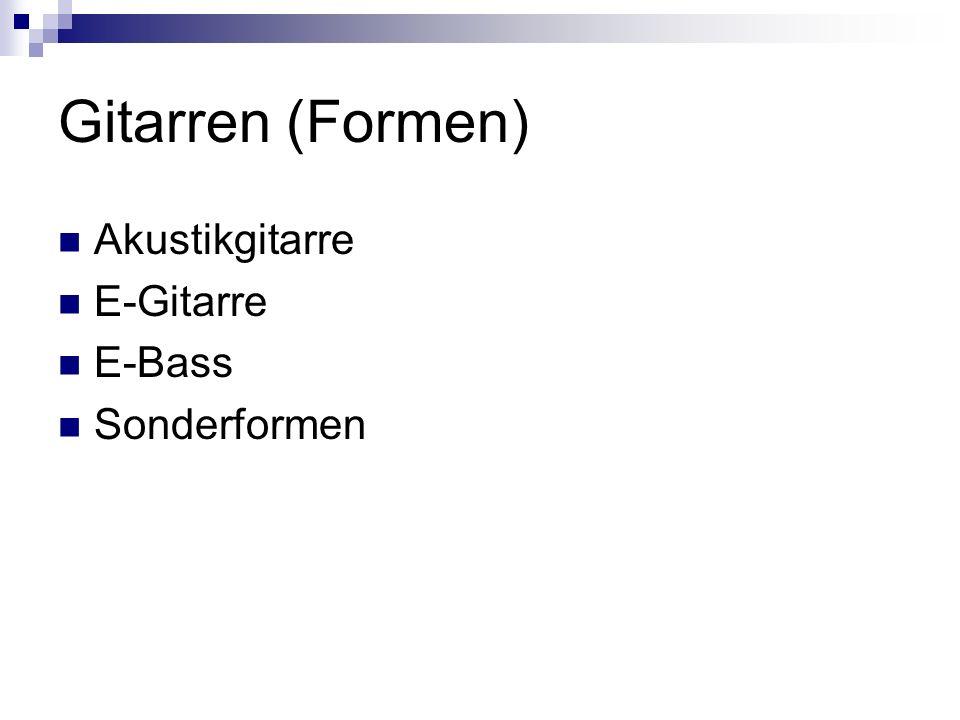 Gitarren (Formen) Akustikgitarre E-Gitarre E-Bass Sonderformen