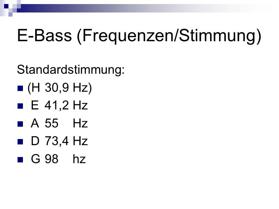 E-Bass (Frequenzen/Stimmung) Standardstimmung: (H30,9Hz) E41,2Hz A55Hz D73,4Hz G98hz