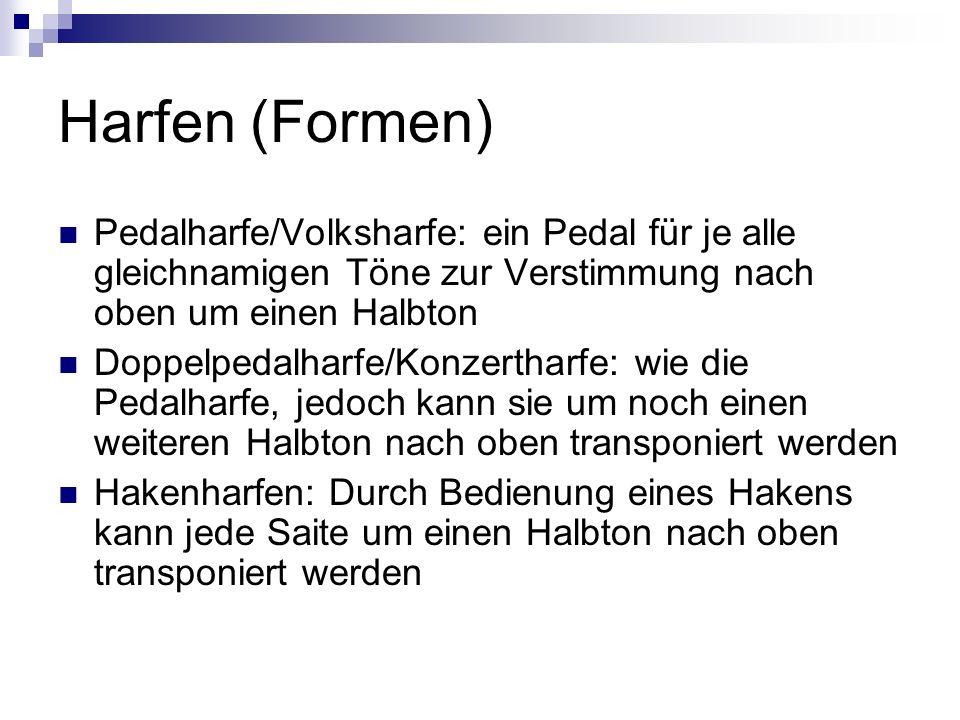 Harfen (Formen) Pedalharfe/Volksharfe: ein Pedal für je alle gleichnamigen Töne zur Verstimmung nach oben um einen Halbton Doppelpedalharfe/Konzerthar