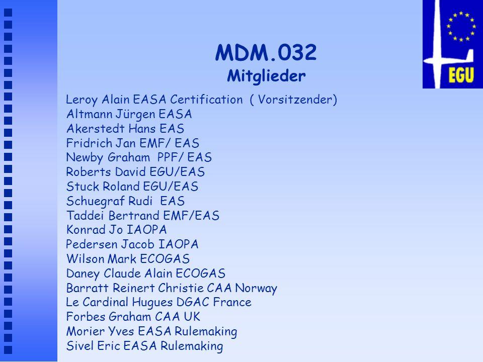 MDM.032 Mitglieder Leroy Alain EASA Certification ( Vorsitzender) Altmann Jürgen EASA Akerstedt Hans EAS Fridrich Jan EMF/ EAS Newby Graham PPF/ EAS R