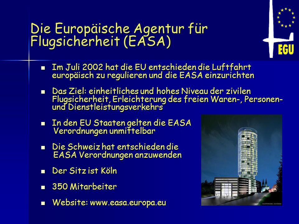 Die Europäische Agentur für Flugsicherheit (EASA) Im Juli 2002 hat die EU entschieden die Luftfahrt europäisch zu regulieren und die EASA einzurichten