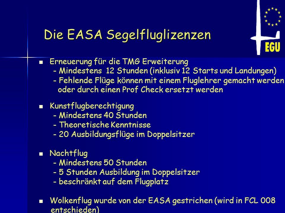 Die EASA Segelfluglizenzen Die EASA Segelfluglizenzen Erneuerung f ü r die TMG Erweiterung - Mindestens 12 Stunden (inklusiv 12 Starts und Landungen)