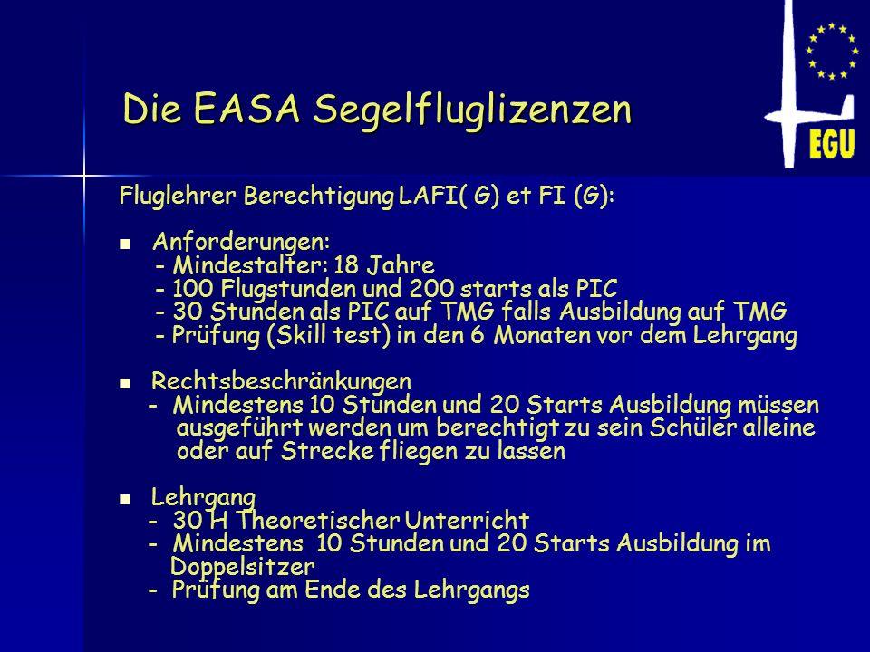 Die EASA Segelfluglizenzen Fluglehrer Berechtigung LAFI( G) et FI (G): Anforderungen: - Mindestalter: 18 Jahre - 100 Flugstunden und 200 starts als PI