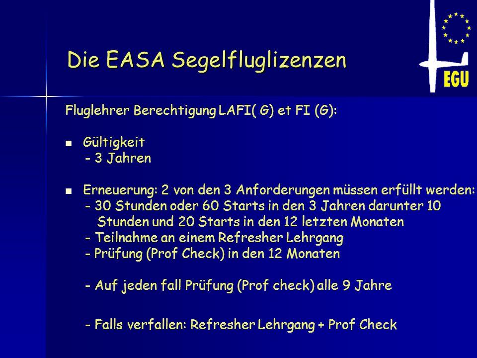 Die EASA Segelfluglizenzen Fluglehrer Berechtigung LAFI( G) et FI (G): Gültigkeit - 3 Jahren Erneuerung: 2 von den 3 Anforderungen müssen erfüllt werd