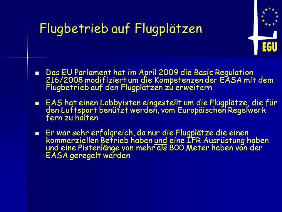 Flugbetrieb auf Flugplätzen Das EU Parlament hat im April 2009 die Basic Regulation 216/2008 modifiziert um die Kompetenzen der EASA mit dem Flugbetri