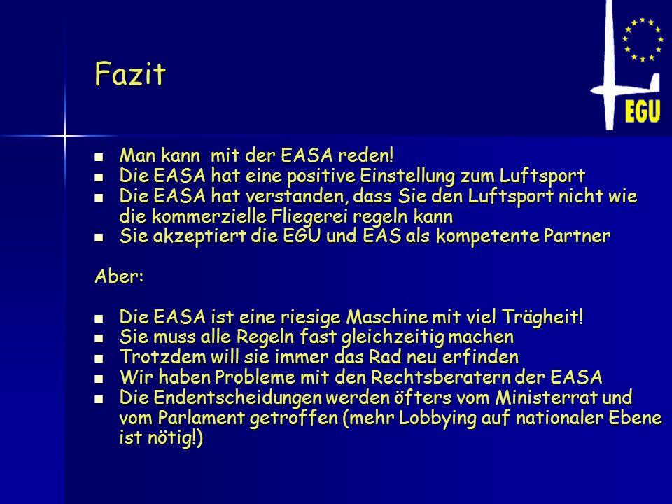 Fazit Man kann mit der EASA reden! Man kann mit der EASA reden! Die EASA hat eine positive Einstellung zum Luftsport Die EASA hat eine positive Einste