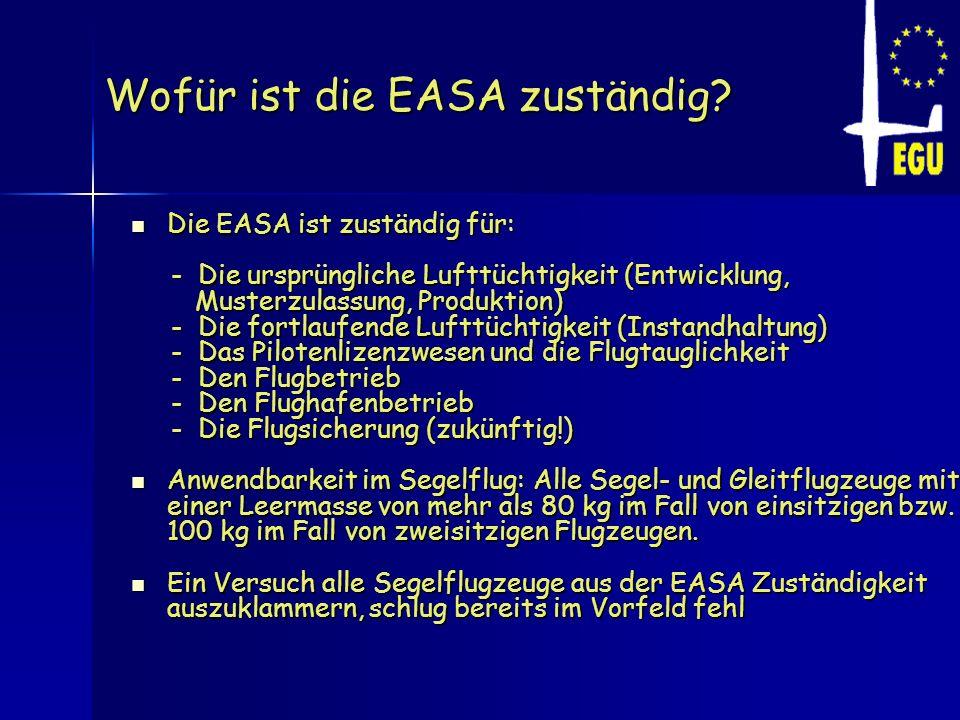 Wofür ist die EASA zuständig? Die EASA ist zuständig für: Die EASA ist zuständig für: - Die ursprüngliche Lufttüchtigkeit (Entwicklung, - Die ursprüng