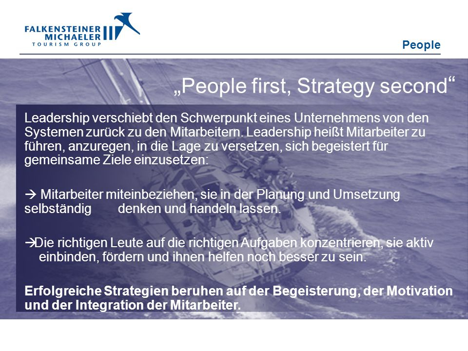 People People first, Strategy second Leadership verschiebt den Schwerpunkt eines Unternehmens von den Systemen zurück zu den Mitarbeitern. Leadership