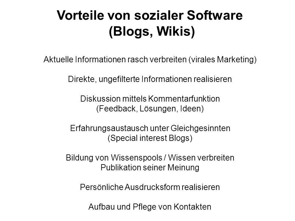 Vorteile von sozialer Software (Blogs, Wikis) Aktuelle Informationen rasch verbreiten (virales Marketing) Direkte, ungefilterte Informationen realisie