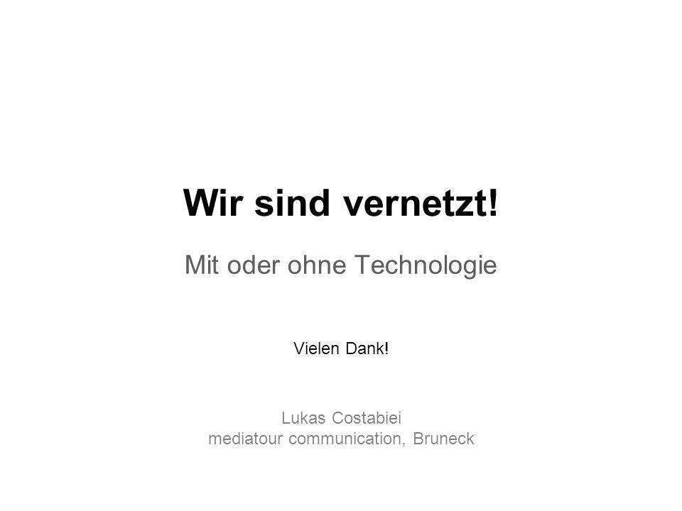 Mit oder ohne Technologie Wir sind vernetzt! Lukas Costabiei mediatour communication, Bruneck Vielen Dank!