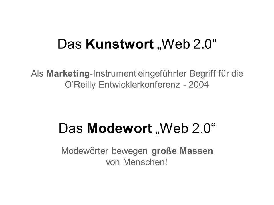 Das Kunstwort Web 2.0 Als Marketing-Instrument eingeführter Begriff für die OReilly Entwicklerkonferenz - 2004 Das Modewort Web 2.0 Modewörter bewegen