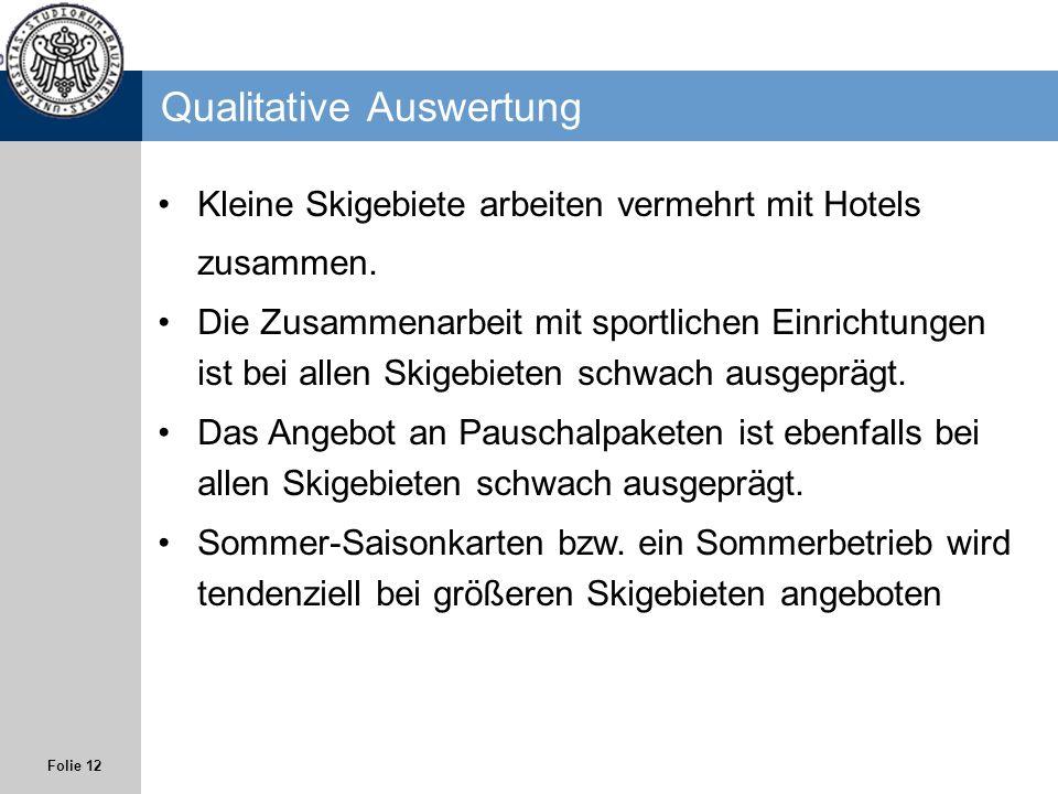 Folie 12 Qualitative Auswertung Kleine Skigebiete arbeiten vermehrt mit Hotels zusammen. Die Zusammenarbeit mit sportlichen Einrichtungen ist bei alle