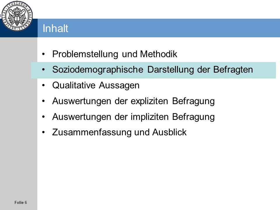 Folie 6 Inhalt Problemstellung und Methodik Soziodemographische Darstellung der Befragten Qualitative Aussagen Auswertungen der expliziten Befragung A