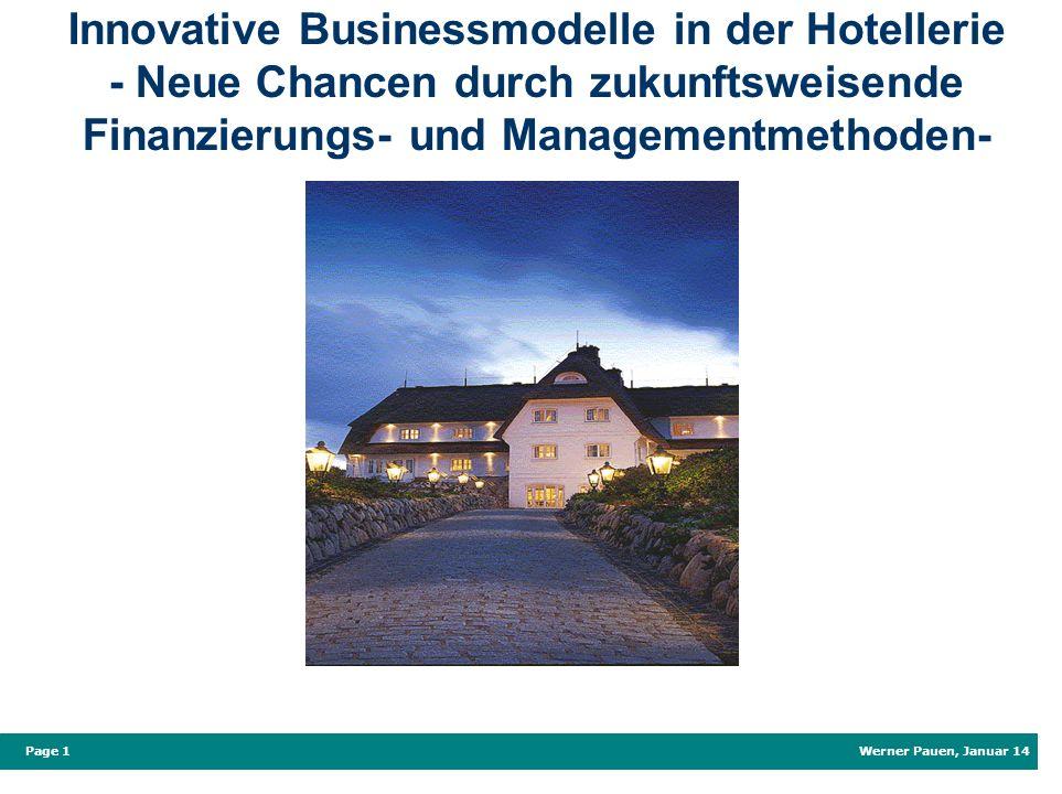 Werner Pauen, Januar 14 Page 1 Innovative Businessmodelle in der Hotellerie - Neue Chancen durch zukunftsweisende Finanzierungs- und Managementmethode