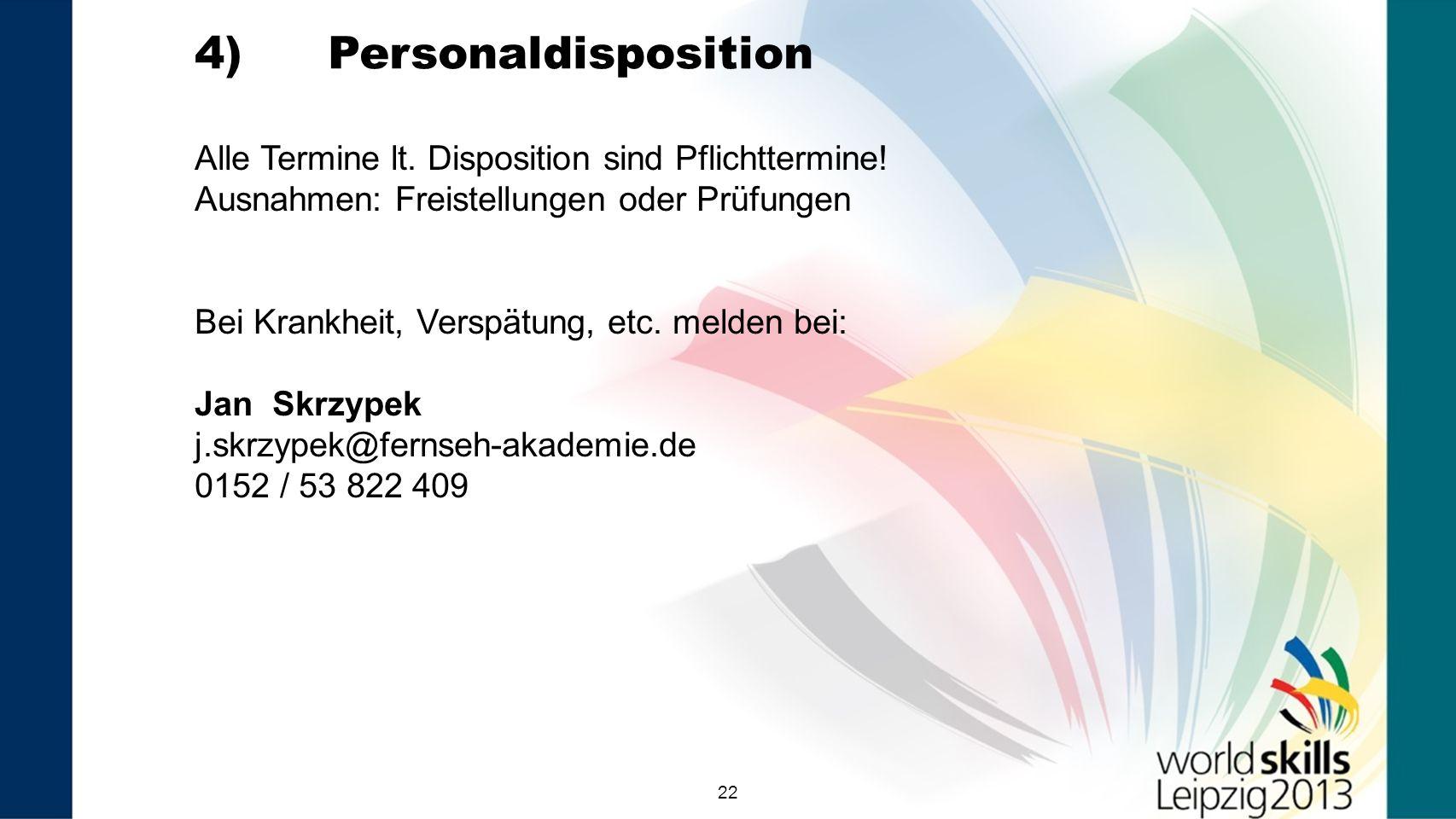 22 4) Personaldisposition Alle Termine lt. Disposition sind Pflichttermine! Ausnahmen: Freistellungen oder Prüfungen Bei Krankheit, Verspätung, etc. m