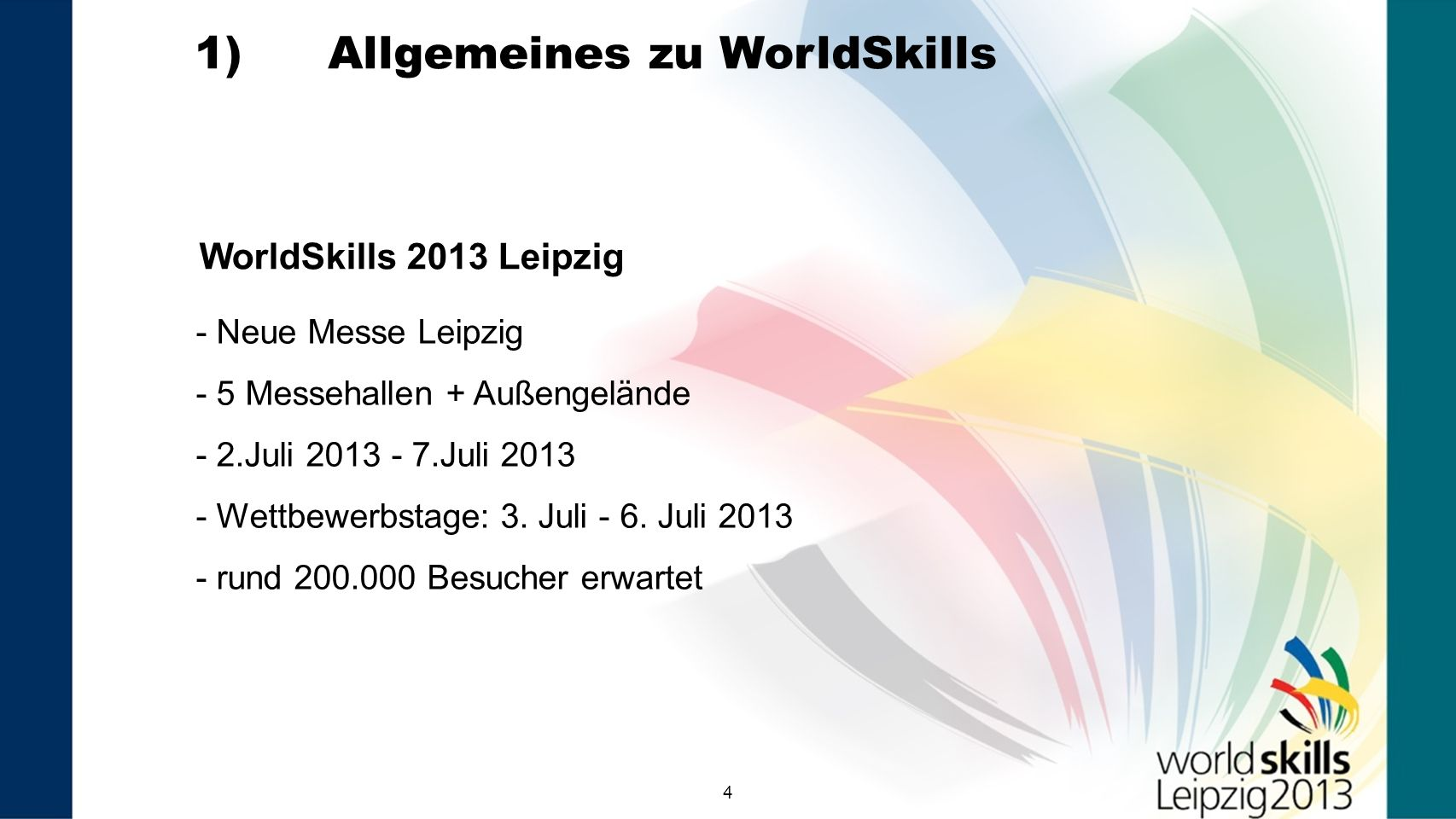 44 WorldSkills 2013 Leipzig - Neue Messe Leipzig - 5 Messehallen + Außengelände - 2.Juli 2013 - 7.Juli 2013 - Wettbewerbstage: 3. Juli - 6. Juli 2013