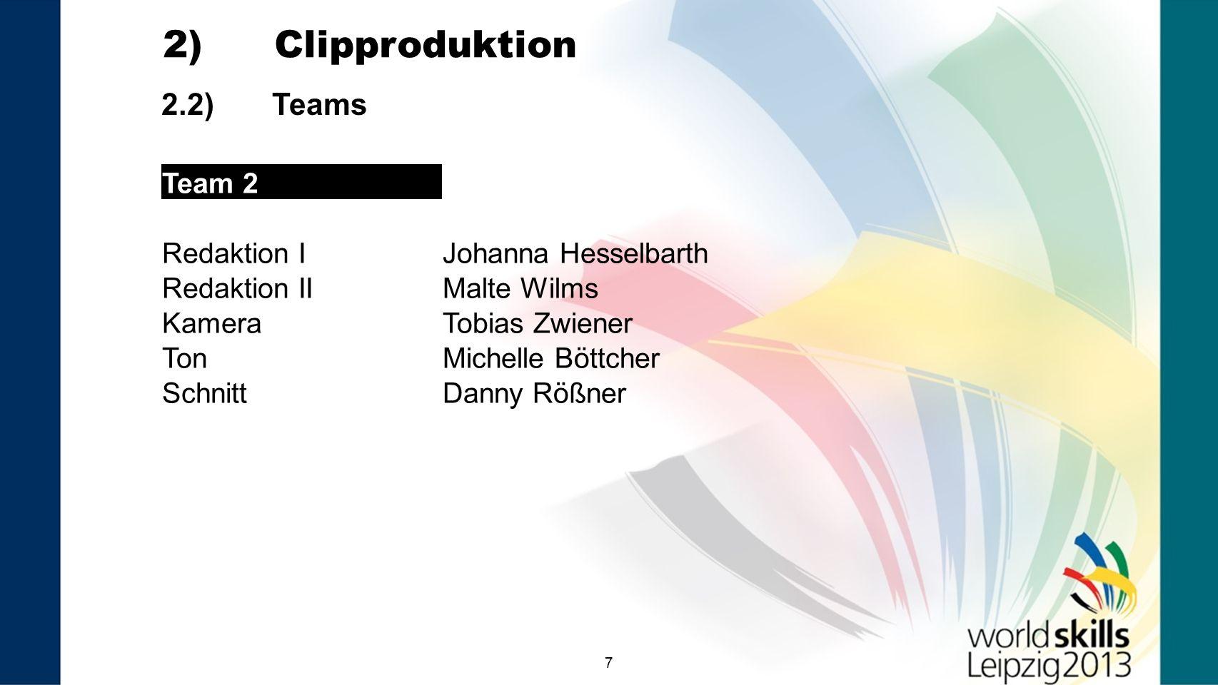 77 2.2) Teams 2) Clipproduktion Team 2 Redaktion IJohanna Hesselbarth Redaktion IIMalte Wilms KameraTobias Zwiener TonMichelle Böttcher SchnittDanny R