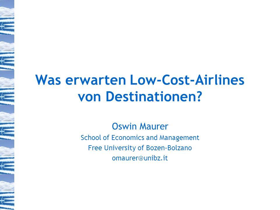 School of Economics and Management Free University of Bozen-Bolzano omaurer @ unibz.it 12 Was ist zu erwarten, wenn Low-Cost-Airlines Destinationen anfliegen.