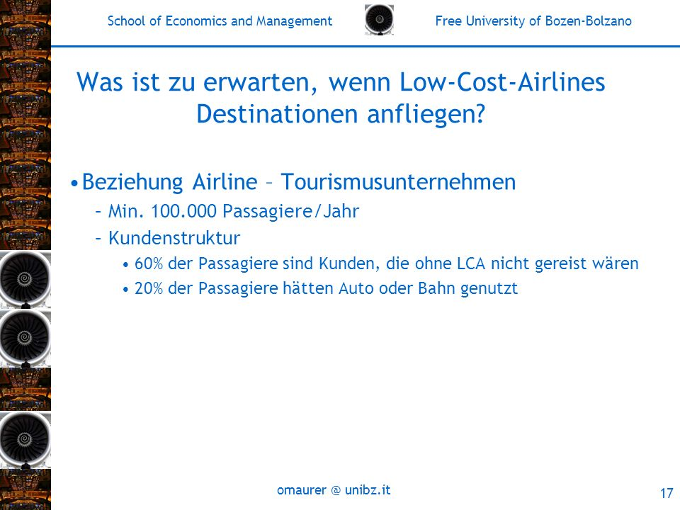 School of Economics and Management Free University of Bozen-Bolzano omaurer @ unibz.it 17 Was ist zu erwarten, wenn Low-Cost-Airlines Destinationen anfliegen.