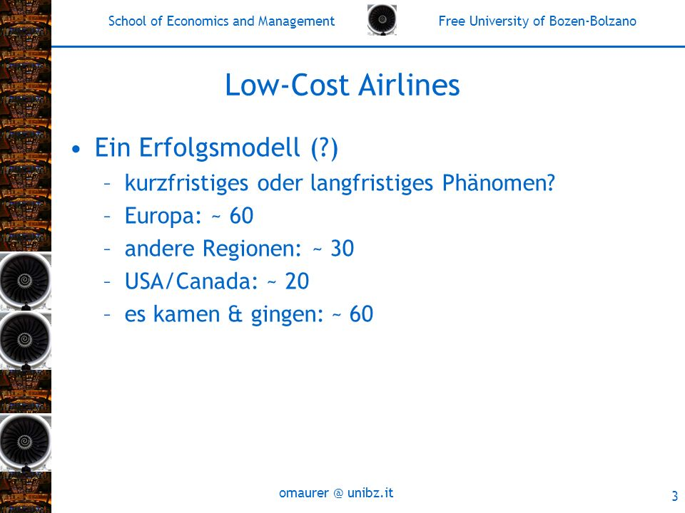 School of Economics and Management Free University of Bozen-Bolzano omaurer @ unibz.it 3 Low-Cost Airlines Ein Erfolgsmodell ( ) –kurzfristiges oder langfristiges Phänomen.