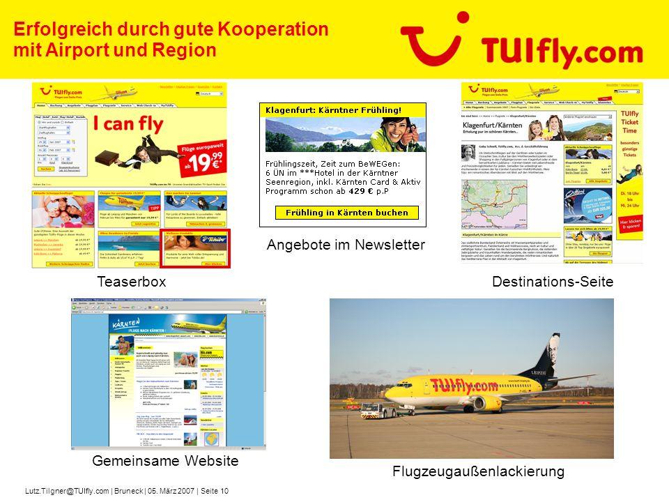 Lutz.Tilgner@TUIfly.com | Bruneck | 05. März 2007 | Seite 10 Destinations-Seite Gemeinsame Website Angebote im Newsletter Erfolgreich durch gute Koope