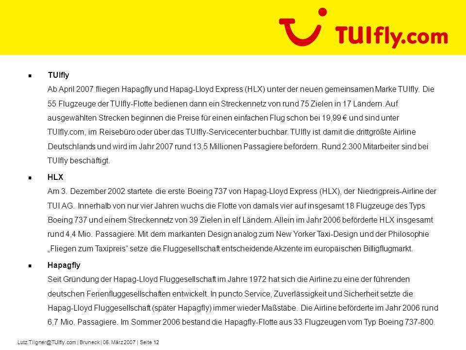 Lutz.Tilgner@TUIfly.com | Bruneck | 05. März 2007 | Seite 12 TUIfly Ab April 2007 fliegen Hapagfly und Hapag-Lloyd Express (HLX) unter der neuen gemei