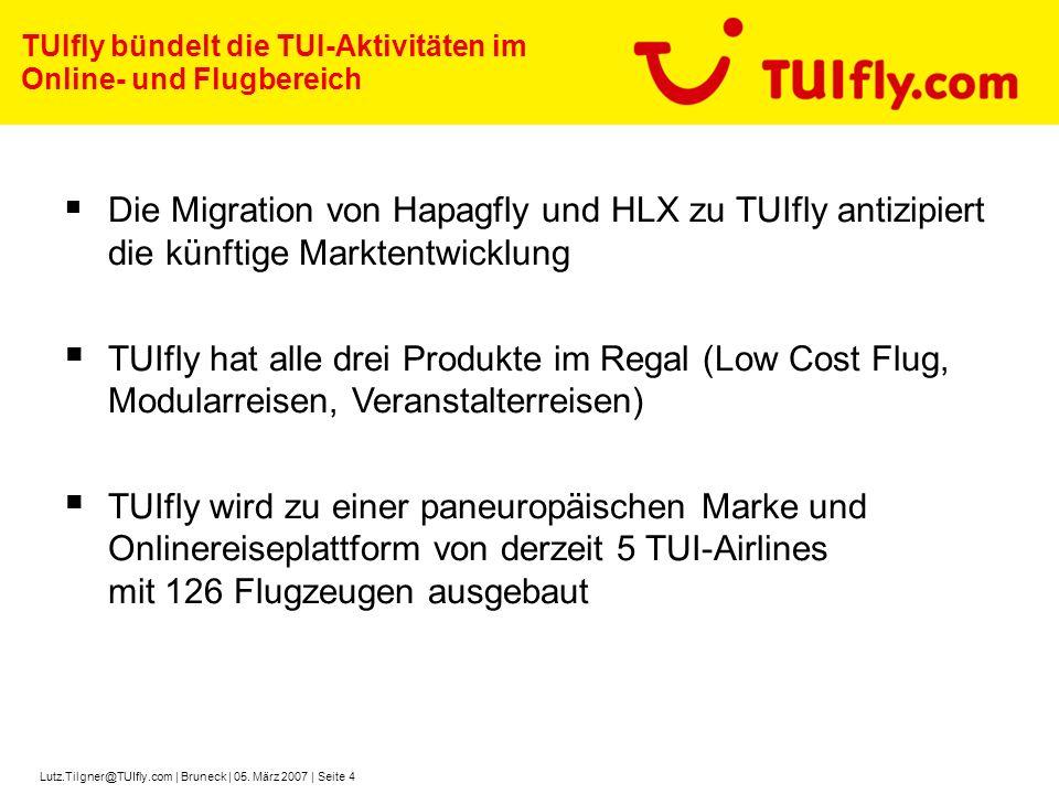 Lutz.Tilgner@TUIfly.com | Bruneck | 05. März 2007 | Seite 4 TUIfly bündelt die TUI-Aktivitäten im Online- und Flugbereich Die Migration von Hapagfly u
