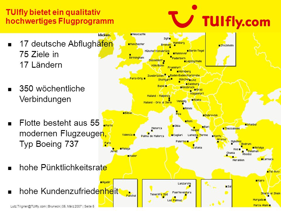 Lutz.Tilgner@TUIfly.com | Bruneck | 05. März 2007 | Seite 5 TUIfly bietet ein qualitativ hochwertiges Flugprogramm 17 deutsche Abflughäfen 75 Ziele in