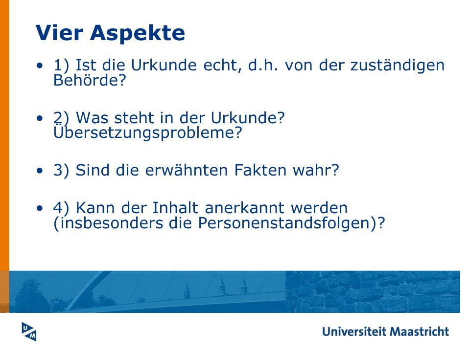 Vier Aspekte 1) Ist die Urkunde echt, d.h. von der zuständigen Behörde? 2) Was steht in der Urkunde? Übersetzungsprobleme? 3) Sind die erwähnten Fakte