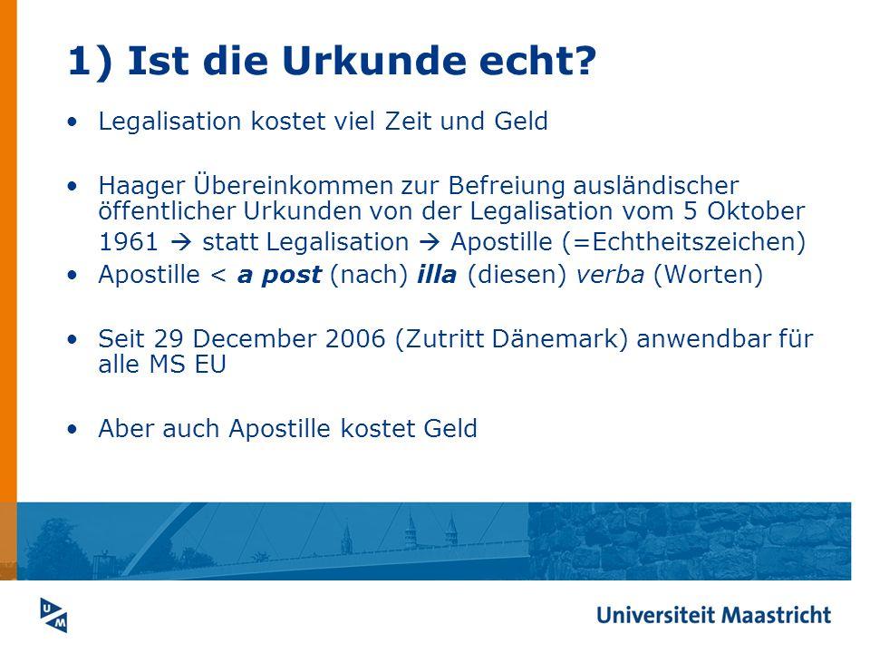 1) Ist die Urkunde echt? Legalisation kostet viel Zeit und Geld Haager Übereinkommen zur Befreiung ausländischer öffentlicher Urkunden von der Legalis
