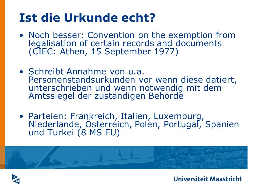 Ist die Urkunde echt? Noch besser: Convention on the exemption from legalisation of certain records and documents (CIEC: Athen, 15 September 1977) Sch